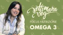 Focus nutrizione Settimana Veg: OMEGA 3